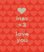 inas <3 i love you - Personalised Poster A1 size