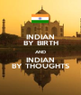 INDIAN BY BIRTH AND INDIAN BY THOUGHTS - Personalised Poster A1 size