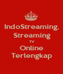 IndoStreaming, Streaming TV Online Terlengkap - Personalised Poster A1 size