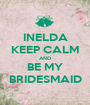 INELDA KEEP CALM AND BE MY BRIDESMAID - Personalised Poster A1 size