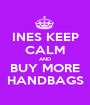 INES KEEP CALM AND BUY MORE HANDBAGS - Personalised Poster A1 size