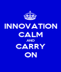 INNOVATION CALM AND CARRY ON - Personalised Poster A1 size