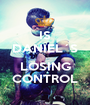 IS DANIEL´S  LOSING CONTROL - Personalised Poster A1 size