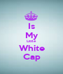 Is My Little White Cap - Personalised Poster A1 size