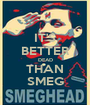 IT'S BETTER DEAD THAN SMEG - Personalised Poster A1 size