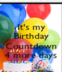 It's my Birthday  Countdown 4 more days - Personalised Poster A1 size