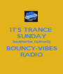 IT'S TRANCE  SUNDAY SetAfterSet DjAfterDj BOUNCY-VIBES RADIO - Personalised Poster A1 size