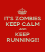 IT'S ZOMBIES KEEP CALM AND KEEP RUNNING!!! - Personalised Poster A1 size