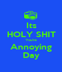 Its HOLY SHIT You're Annoying Day - Personalised Poster A1 size