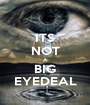 ITS NOT A BIG EYEDEAL - Personalised Poster A1 size