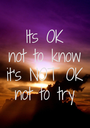 Its OK not to know it's NOT OK not to try - Personalised Poster A1 size