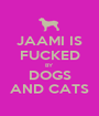JAAMI IS FUCKED BY  DOGS AND CATS - Personalised Poster A1 size