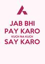 JAB BHI PAY KARO KUCH NA KUCH SAY KARO  - Personalised Poster A1 size