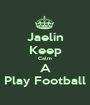 Jaelin Keep Calm A Play Football - Personalised Poster A1 size