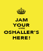 JAM YOUR HYPE OSHALLER'S HERE! - Personalised Poster A1 size