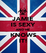 JAMIE IS SEXY AND HE KNOWS IT! - Personalised Poster A1 size