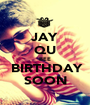 JAY QU BEE  BIRTHDAY SOON - Personalised Poster A1 size