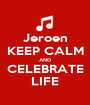 Jeroen KEEP CALM AND CELEBRATE LIFE - Personalised Poster A1 size