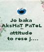 Jo baka  AksHaT PaTeL 6u attitude   to rese j.... - Personalised Poster A1 size
