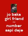jo baka girl friend no number aapi deje - Personalised Poster A1 size