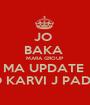 JO  BAKA  MARA GROUP  MA UPDATE  TO KARVI J PADSE - Personalised Poster A1 size