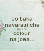 Jo baka navaratri che NiDhi ne colour  na joea... - Personalised Poster A1 size