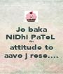 Jo baka NiDhi PaTeL  6u attitude to aavo j rese.... - Personalised Poster A1 size