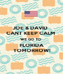 JOE & DAVID   CANT KEEP CALM  WE GO TO  FLORIDA TOMORROW! - Personalised Poster A1 size