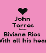 John  Torres loves Biviana Rios  With all his heart - Personalised Poster A1 size