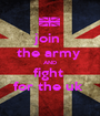 join  the army  AND fight  for the uk  - Personalised Poster A1 size