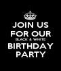 JOIN US FOR OUR BLACK & WHITE BIRTHDAY PARTY - Personalised Poster A1 size