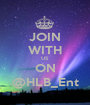 JOIN WITH US ON @HLB_Ent - Personalised Poster A1 size