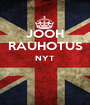 JOOH RAUHOTUS NYT   - Personalised Poster A1 size