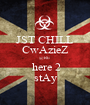 JST CHILL CwAzieZ @RE   here 2 stAy - Personalised Poster A1 size