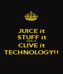 JUICE it STUFF it MINT it CLIVE it TECHNOLOGY!! - Personalised Poster A1 size