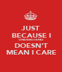 JUST BECAUSE I UNDERSTAND DOESN'T MEAN I CARE - Personalised Poster A1 size