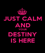 JUST CALM AND YOUR DESTINY IS HERE - Personalised Poster A1 size