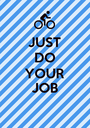 JUST DO YOUR JOB  - Personalised Poster A1 size