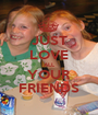 JUST LOVE ALL YOUR FRIENDS - Personalised Poster A1 size