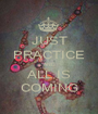 JUST PRACTICE AND ALL IS COMING - Personalised Poster A1 size