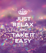 JUST RELAX AND TAKE IT EASY - Personalised Poster A1 size
