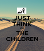 JUST THINK OF THE CHILDREN - Personalised Poster A1 size