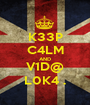 K33P C4LM AND V1D@ L0K4 . - Personalised Poster A1 size