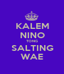 KALEM NINO TONG SALTING WAE - Personalised Poster A1 size