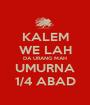 KALEM WE LAH DA URANG MAH UMURNA 1/4 ABAD - Personalised Poster A1 size