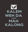 KALEM WEH DA  KAMI  MAH  KALONG - Personalised Poster A1 size