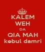 KALEM WEH DA QIA MAH kebul damri - Personalised Poster A1 size