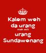Kalem weh da urang mah asli urang Sundawenang - Personalised Poster A1 size