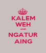 KALEM WEH ulah NGATUR AING - Personalised Poster A1 size