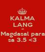 KALMA LANG at Magdasal para sa 3.5 <3 - Personalised Poster A1 size